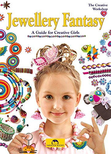 Jewellery Fantasy: A Guide for Creative Girls (The Creative Workshop Book 1)