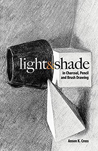 Light and Shade in Charcoal, Pencil and Brush Drawing (Dover Art Instruction)