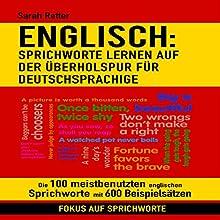 ENGLISCH: SPRICHWORTE LERNEN AUF DER ÜBERHOLSPUR FÜR DEUTSCHSPRACHIGE: Die 100 meistbenutzten englischen Sprichworte mit 600 Beispielsätzen Hörbuch von Sarah Retter Gesprochen von: Dini Steyn