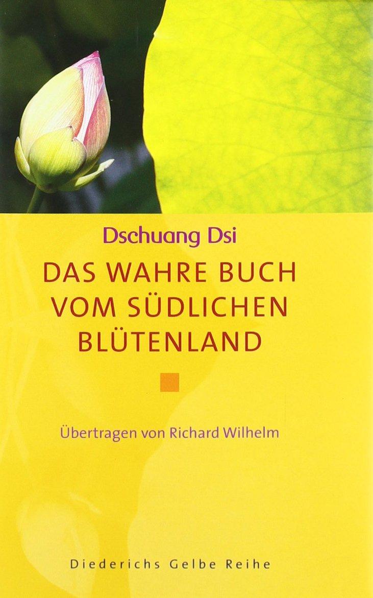 Das wahre Buch vom südlichen Blütenland Gebundenes Buch – 10. August 2006 Dschuang Dsi Richard Wilhelm Diederichs 3720528235