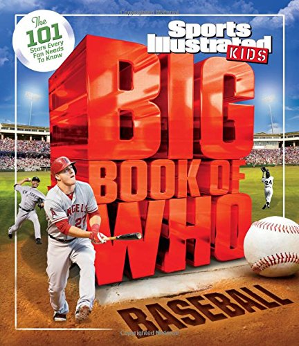 Big Book of Who: Baseball: The 101 Stars Every Fan Needs to Know (Sports Illustrated Kids)