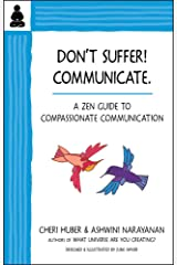 Don't Suffer, Communicate!: A Zen Guide to Compassionate Communication Paperback