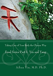 Taking Care of Your Body the Chinese Way, Part I Yin and Yang
