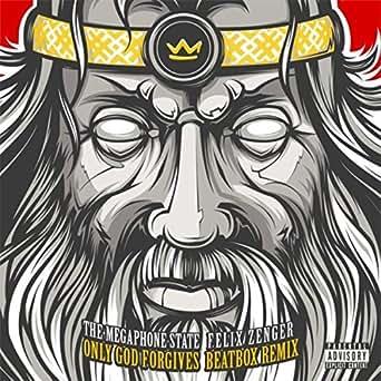 Only god forgives [felix zenger beatbox remix] by the megaphone.