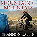 Mountain to Mountain: A Journey of Adventure and Activism for the Women of Afghanistan Audiobook by Shannon Galpin Narrated by Emily Woo Zeller