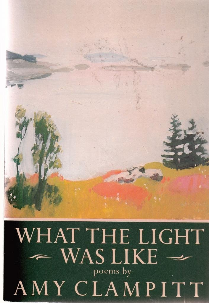What the Light Was Like (The Knopf poetry series), Clampitt, Amy