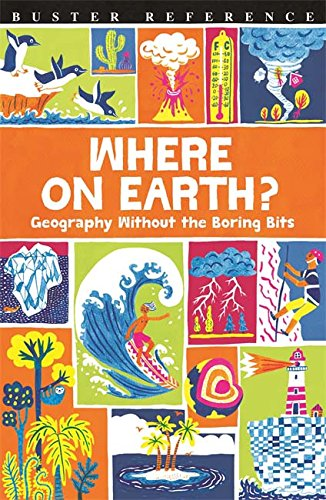 Where On Earth?: Geography Without the Boring Bits (Buster Reference)