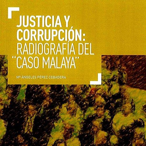 JUSTICIA Y CORRUPCIÓN: RADIOGRAFÍA DEL CASO MALAYA por Pérez Cebadera, María Ángeles