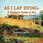 As I Lay Dying: A Reader's Guide to the William Faulkner Novel | Robert Crayola
