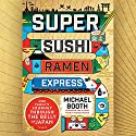 Super Sushi Ramen Express: One Family's Journey Through the Belly of Japan Audiobook by Michael Booth Narrated by Ralph Lister