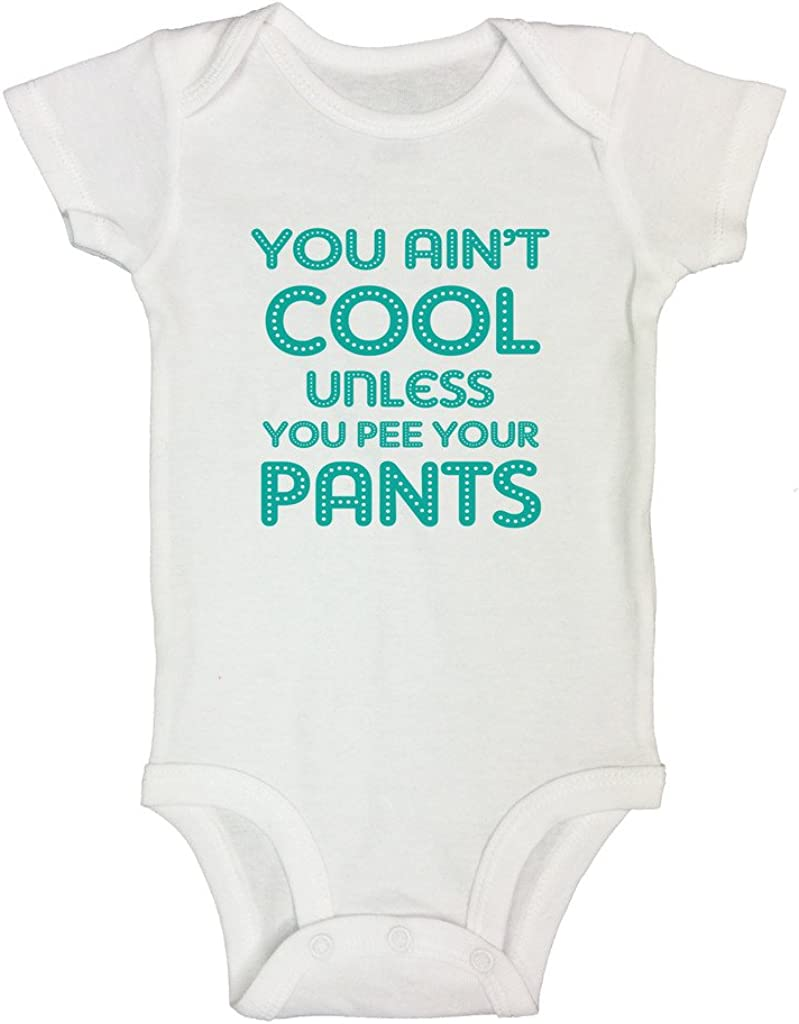 You Ain/'t Cool Unless You Pee Your Pants Printed Baby Grow