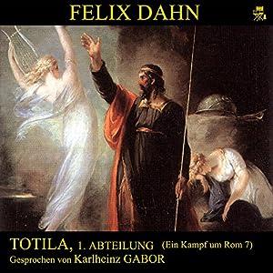 Totila, 1. Abteilung (Ein Kampf um Rom 7) Hörbuch