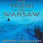 The Train to Warsaw: A Novel | Gwen Edelman