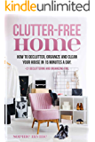 Clutter-Free Home: How to Declutter, Organize and Clean Your House in 15 Minutes a Day. +21 Decluttering and Organizing Tips.