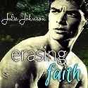 Erasing Faith Hörbuch von Julie Johnson Gesprochen von: Andi Arndt, Sebastian York