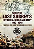 With The East Surreys in Tunisia and Italy 1942 – 1945: Fighting for Every River and Mountain