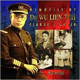 Memories of Dr Wu Lien-Teh: Plague Fighter