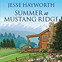 Summer at Mustang Ridge: Mustang Ridge, Book 1 Audiobook by Jesse Hayworth Narrated by Randye Kaye