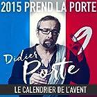 2015 prend la Porte - Le calendrier de l'avent : du 1er au 15 mai 2015 Performance Auteur(s) : Didier Porte Narrateur(s) : Didier Porte