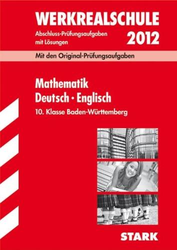 Abschluss-Prüfungsaufgaben Werkrealschule Baden-Württemberg: Sammelband Mathematik · Deutsch · Englisch 10. Klasse 2012; Mit den Original-Prüfungsaufgaben 2009-2011mit Lösungen.