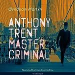 Anthony Trent, Master Criminal (Anthony Trent 1) | Wyndham Martyn