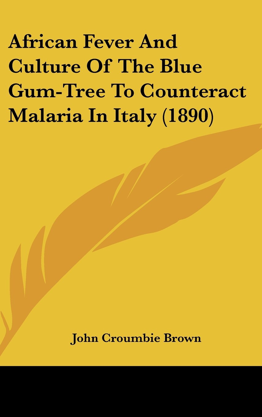 Read Online African Fever And Culture Of The Blue Gum-Tree To Counteract Malaria In Italy (1890) pdf