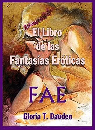 El libro de las fantasías eróticas: FAE. eBook: Dauden