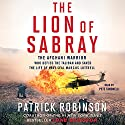 The Lion of Sabray: The Afghani Warrior Who Defied the Taliban and Saved the Life of Navy SEAL Marcus Luttrell Audiobook by Patrick Robinson Narrated by Pete Simonelli