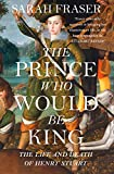 The Prince Who Would Be King: The Life and Death of
