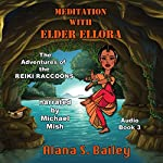 Meditation with Elder Ellora: The Adventures of the Reiki Raccoons, Volume 3 | Alana S. Bailey