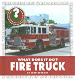What Does It Do? Fire Truck, Josh Gregory, 1602799717