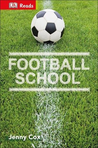 Football School: Discover Fantastic Football Skills! (DK Reads Starting To Read Alone)