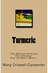 Turmeric: The Natural Arthritis Pain Reliever and So Much More... Kindle Edition