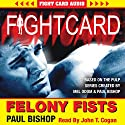 Felony Fists: Fight Card Audiobook by Paul Bishop Narrated by John T. Cogan