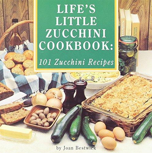Life's Little Zucchini Cookbook: 101 Zucchini Recipes