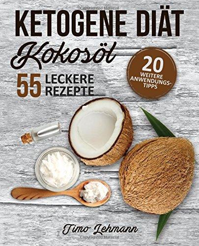 Ketogene Diät - Kokosöl: Abnehmen und Selbstheilung mit 40 köstlichen Rezepten - Das Wundermittel für mehr Energie und Gewichtsverlust (+ 20 weitere Anwendungstipps)