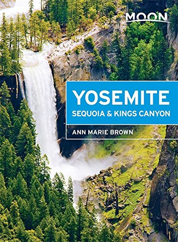 Moon Yosemite, Sequoia & Kings Canyon (Moon Handbooks)