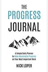 The Progress Journal: A Simple Daily Planner to Make Meaningful Progress on Your Most Important Work Paperback