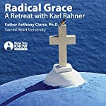 Radical Grace: A Retreat with Karl Rahner | Fr. Anthony Ciorra PhD