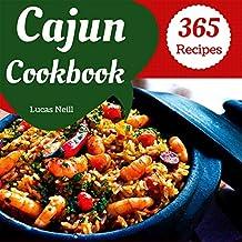 Cajun Cookbook 365: Enjoy 365 Days With Amazing Cajun Recipes In Your Own Cajun Cookbook! (Cajun Cuisine Cookbook, Best Cajun Cookbook, Creole Cajun Cookbook, Cajun Food Cookbook) [Book 1]