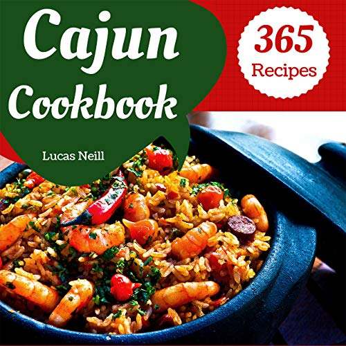 Cajun Cookbook 365: Enjoy 365 Days With Amazing Cajun Recipes In Your Own Cajun Cookbook! (Cajun Cuisine Cookbook, Best Cajun Cookbook, Creole Cajun Cookbook, Cajun Food Cookbook) [Book 1] by Lucas  Neill