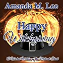 Happy Witchgiving: A Wicked Witches of the Midwest Short Audiobook by Amanda M. Lee Narrated by Tristan Wright