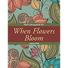 When Flowers Bloom: Adult Coloring Book Sets (Flower Coloring and Art Book Series)