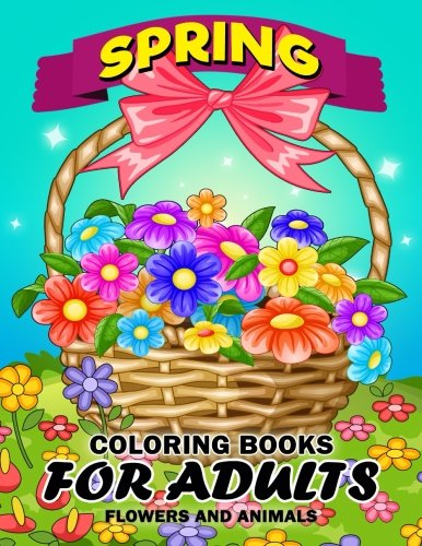 Spring Coloring Books for Adults: Flower and Animals Unique Coloring Book Easy, Fun, Beautiful Coloring Pages