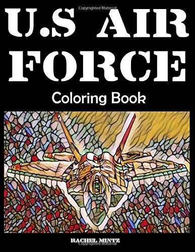 """US Air Force Coloring Book: Fighter Jets, Combat Planes, Surveillance, Bombers, F-22, F-35, F-15, F-16, B-1, B-52, B-2, A-10, C-17, Cv-22, C-130, ... Helicopters  45 Large Images 8.5"""" X 11"""" ebook"""