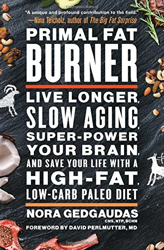 Primal Fat Burner: Live Longer, Slow Aging, Super-Power Your Brain, and Save Your Life with a High-Fat, Low-Carb Paleo - Burner Slow