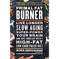 Primal Fat Burner: Live Longer, Slow Aging, Super-Power Your Brain, and Save Your...