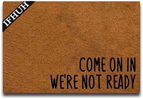 Amazon Com Ifhuh Come On In We Re Not Ready Doormat Funny Welcome Mat Front Door Mat Rubber Non Slip Backing Funny Doormat Indoor Outdoor Rug 23 6 In W X 15 7 In L Kitchen Dining