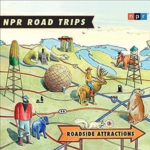 NPR Road Trips: Roadside Attractions Radio/TV Program