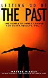 The Power of Inner Change for Outer Results Vol. 1 Letting Go of the Past: Simple and Fast Energy Healing for Limiting Beliefs and Minor Childhood Trauma